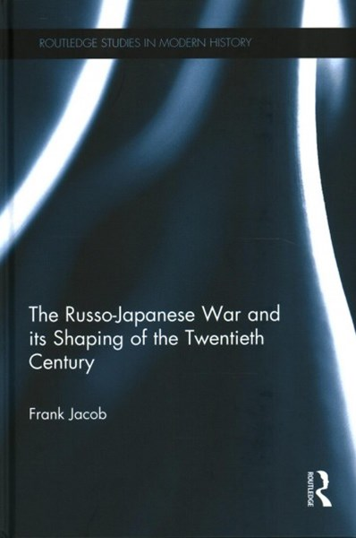 Russo-Japanese War and its Shaping of the Twentieth Century