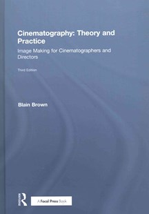 Cinematography: Theory and Practice by Blain Brown (9781138212589) - HardCover - Art & Architecture Photography - Technique