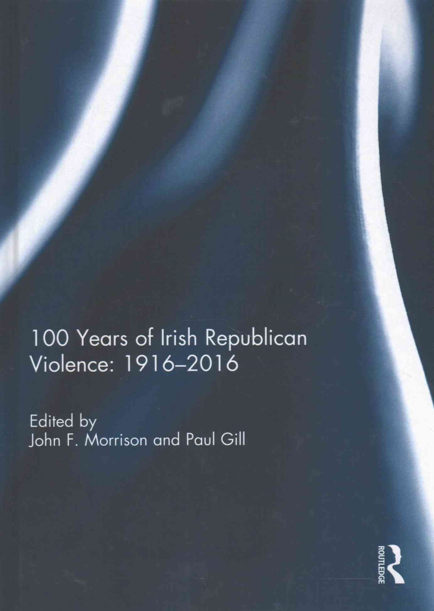 100 Years of Irish Republican Violence: 1916-2016