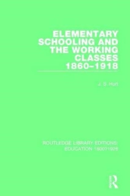 Elementary Schooling and the Working Classes 1860-1918