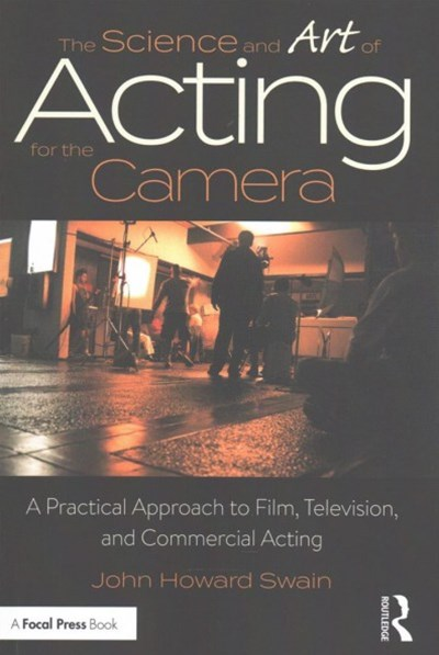 The Science and Art of Film, Television and Commercial Acting: a Practical Approach