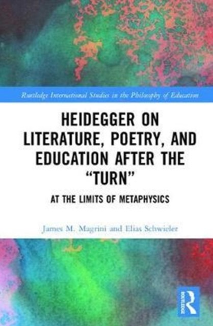 Heidegger on Literature, Poetry, and Education After the &quote;Turn&quote;