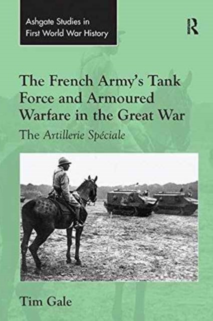French Army's Tank Force and Armoured Warfare in the Great War