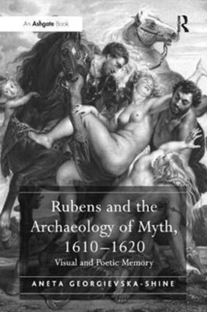 Rubens and the Archaeology of Myth, 1610 1620