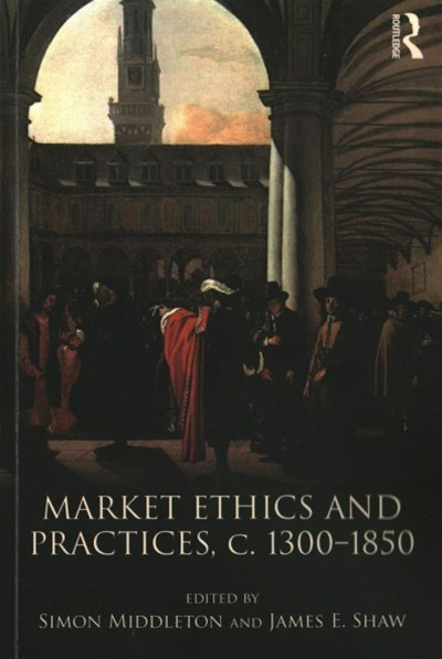 Market Ethics and Practices 1300-1850