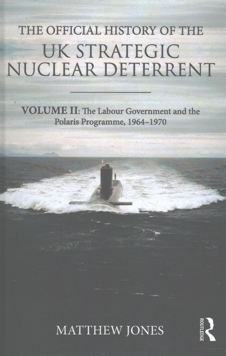 The Official History of the UK Strategic Nuclear Deterrent: The Labour Government and the Polaris Programme, 1964-1970