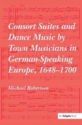 Consort Suites and Dance Music by Town Musicians in German-speaking Europe, 1648–1700 Pbd