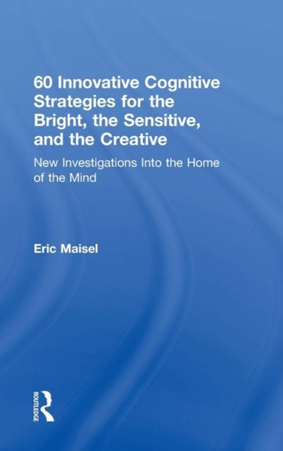 60 Innovative Cognitive Strategies for the Bright, the Sensitive, and the Creative