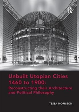 Unbuilt Utopian Cities 1460 to 1900