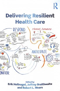 Delivering Resilient Health Care by Erik Hollnagel, Jeffrey Braithwaite, Robert L. Wears (9781138602250) - PaperBack - Science & Technology Engineering