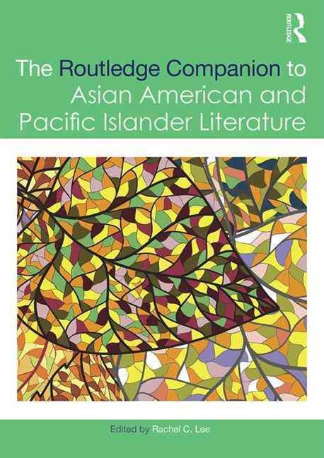 The Routledge Companion to Asian American and Pacific Islander Literature