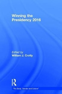 Winning the Presidency by William J. (EDT) Crotty (9781138654358) - HardCover - Politics Political Issues
