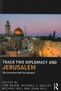Track Two Diplomacy and Jerusalem by Tom Najem, Michael James Molloy, Michael Dougall Bell, John Bell (9781138666740) - PaperBack - History Asia