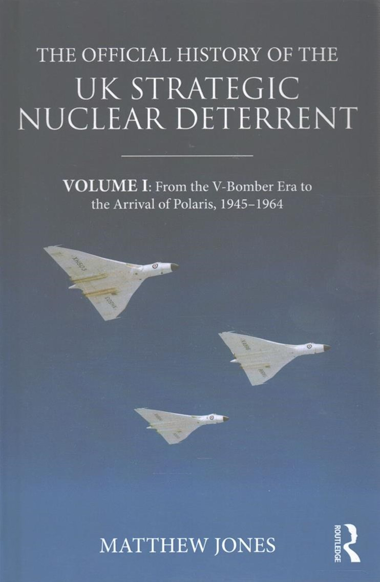 The Official History of the UK Strategic Nuclear Deterrent: From the V-Bomber Era to the Coming of Polaris, 1945-70