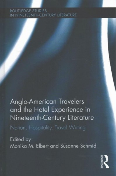 Anglo-American Travelers and the Hotel Experience in Nineteenth Century Literature