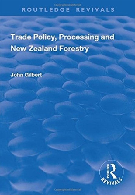 Trade Policy, Processing and New Zealand Forestry