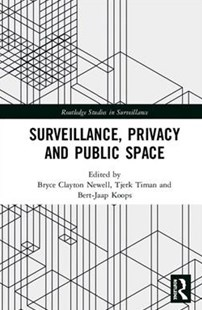 Surveillance, Privacy and Public Space by Bryce Clayton Newell, Tjerk Timan, Bert-Jaap Koops (9781138709966) - HardCover - Business & Finance Organisation & Operations