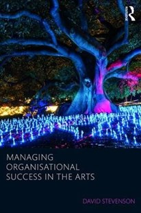 Managing Organisational Success in the Arts by David Stevenson (9781138736764) - PaperBack - Art & Architecture General Art
