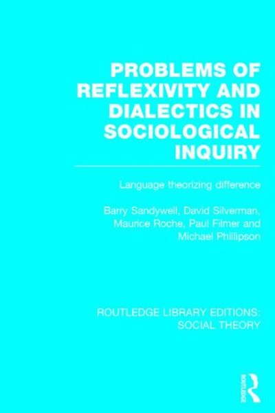 Problems of Reflexivity and Dialectics in Sociological Inquiry (RLE Social Theory)