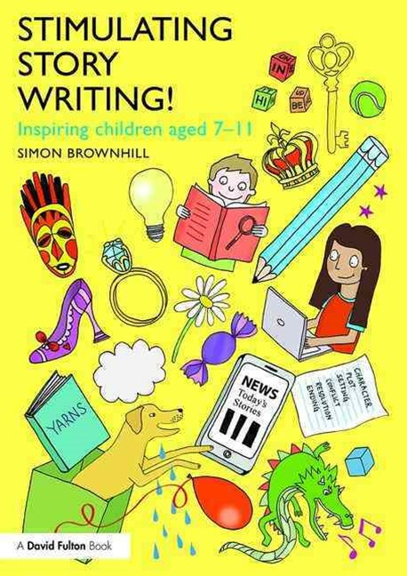 Stimulating Story Writing! Inspiring Children Aged 7-11