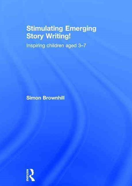 Stimulating Emerging Story Writing! Inspiring Children Aged 3-7