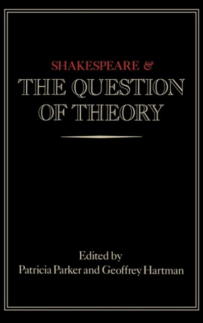Shakespeare and the Question of Theory