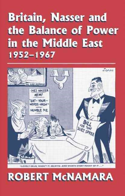 Britain, Nasser and the Balance of Power in the Middle East, 1952-1977