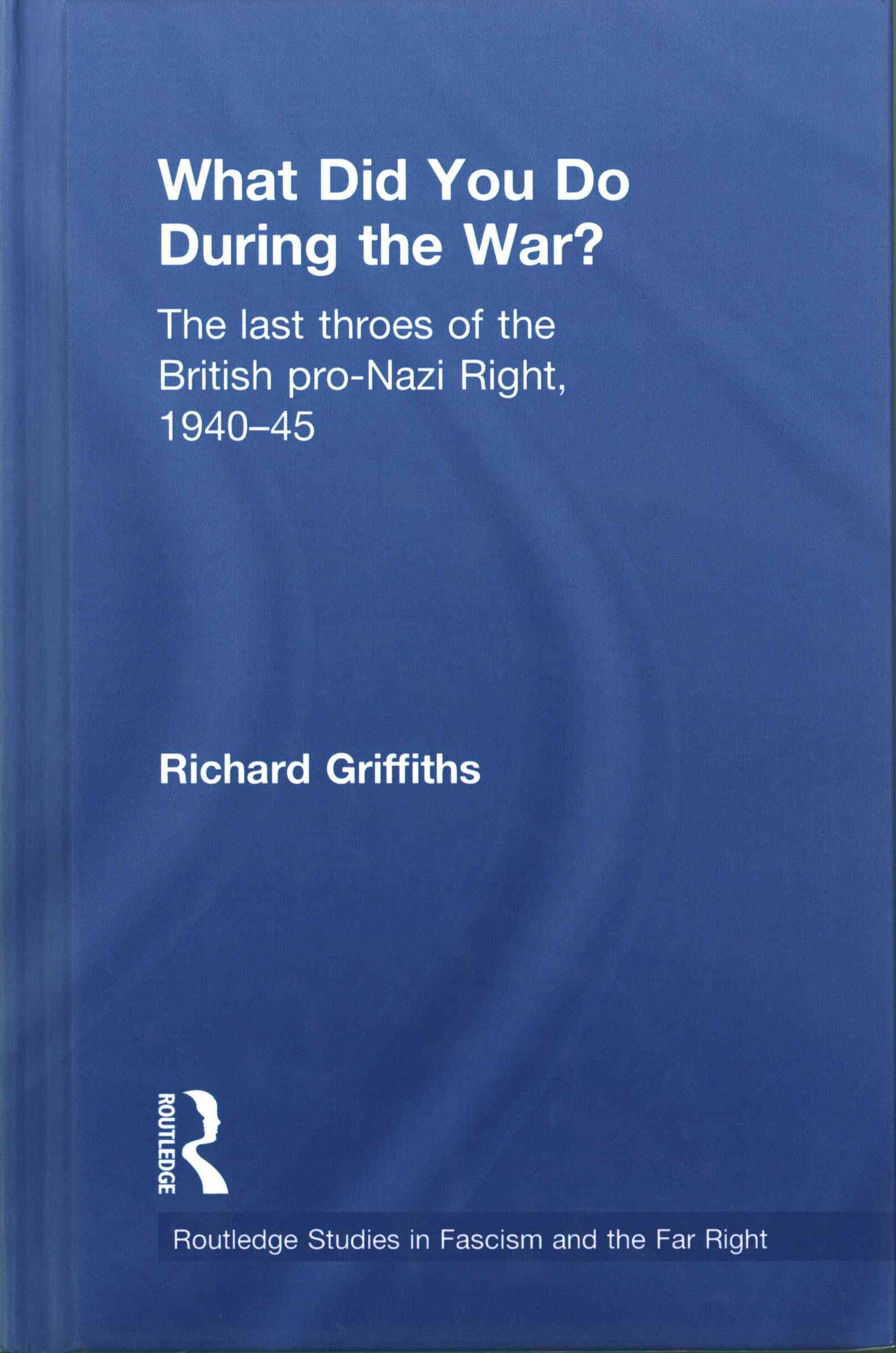 The British Extreme Right During World War Two