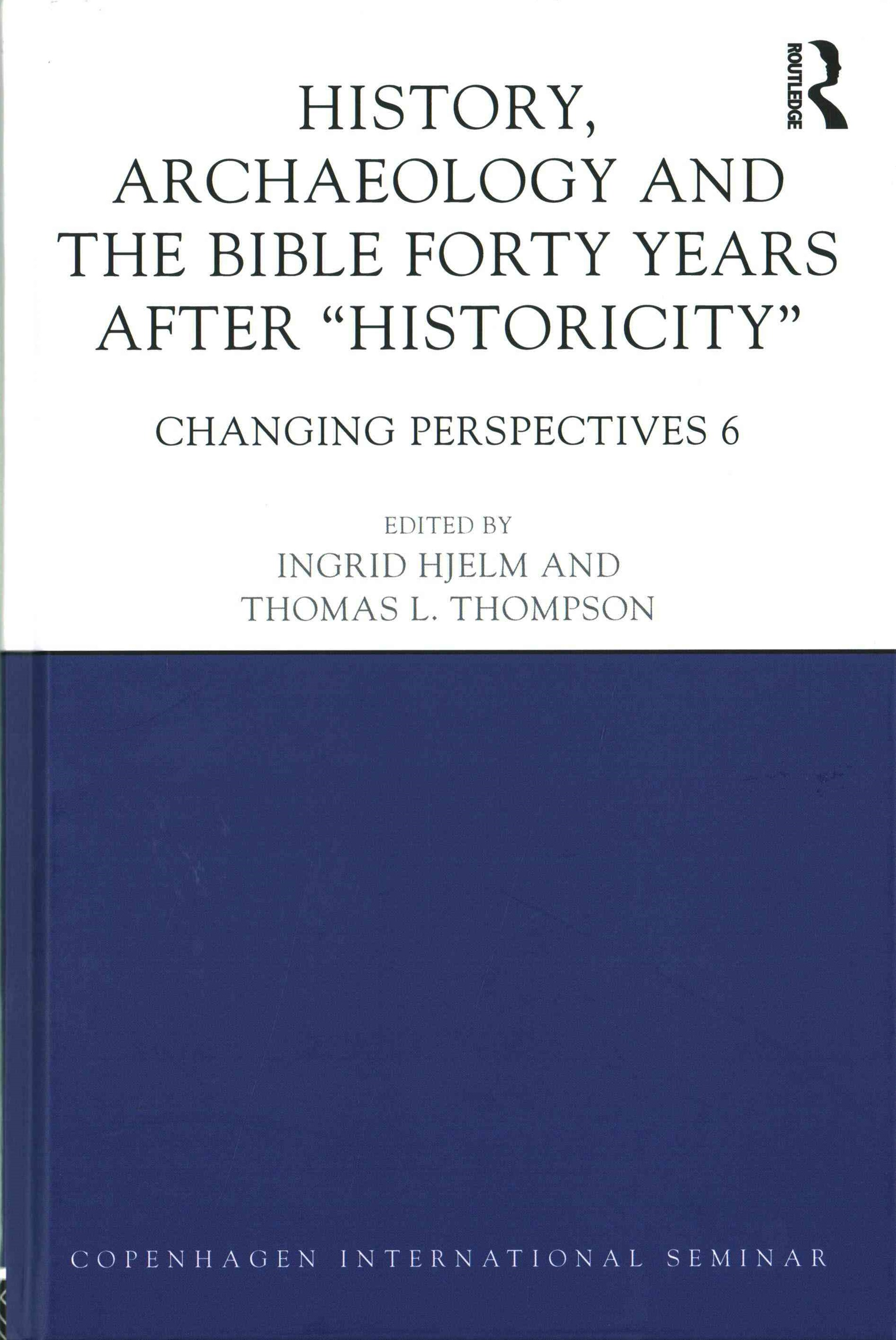 History, Archaeology and the Bible Forty Years After &quote;Historicity&quote;: Changing Perspectives