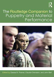 Routledge Companion to Puppetry and Material Performance by Dassia N. Posner, Claudia Orenstein, John Bell (9781138913837) - PaperBack - Art & Architecture Art Technique