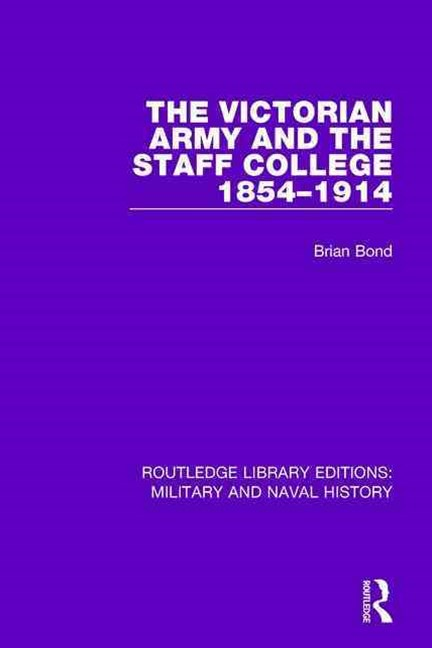 Victorian Army and the Staff College 1854-1914