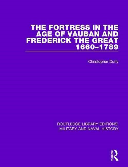 Fortress in the Age of Vauban and Frederick the Great 1660-1789