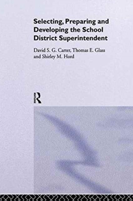 Selecting, Preparing and Developing the School District Superintendent