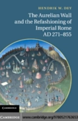 (ebook) Aurelian Wall and the Refashioning of Imperial Rome, AD 271-855