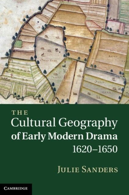 Cultural Geography of Early Modern Drama, 1620-1650