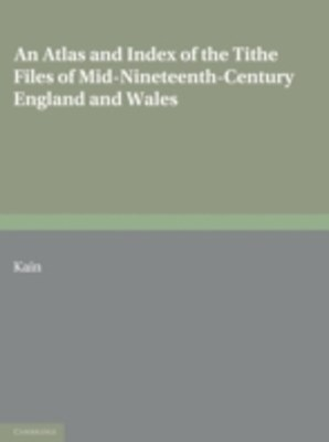 Atlas and Index of the Tithe Files of Mid-Nineteenth-Century England and Wales