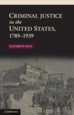 Criminal Justice in the United States, 1789-1939