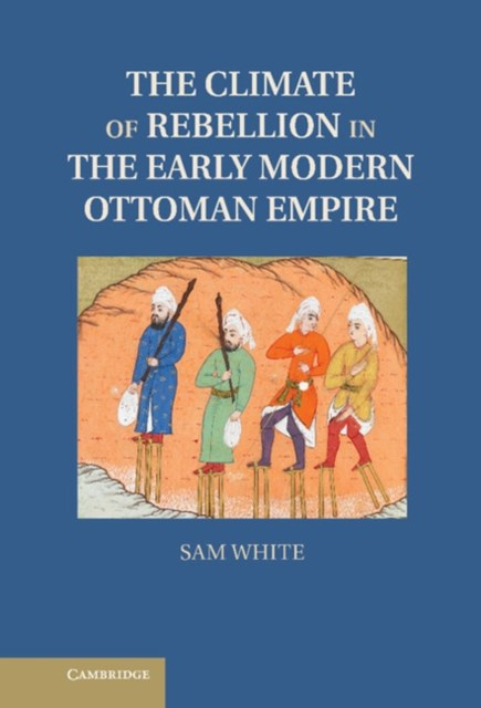 Climate of Rebellion in the Early Modern Ottoman Empire
