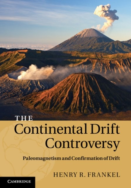 Continental Drift Controversy: Volume 2, Paleomagnetism and Confirmation of Drift