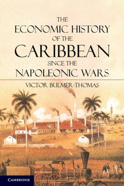 Economic History of the Caribbean since the Napoleonic Wars