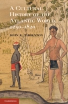 (ebook) Cultural History of the Atlantic World, 1250-1820