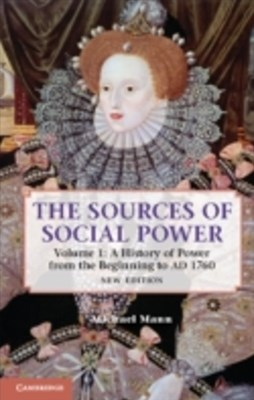 Sources of Social Power: Volume 1, A History of Power from the Beginning to AD 1760