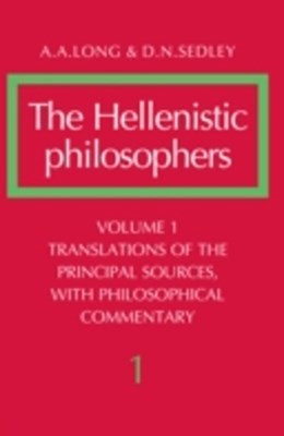 (ebook) Hellenistic Philosophers: Volume 1, Translations of the Principal Sources with Philosophical Commentary