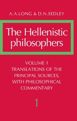 The Hellenistic Philosophers: Volume 1, Translations of the Principal Sources with Philosophical Co