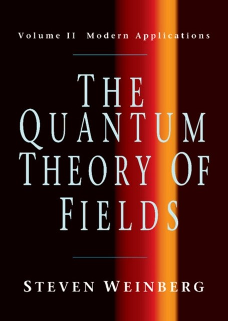 Quantum Theory of Fields: Volume 2, Modern Applications