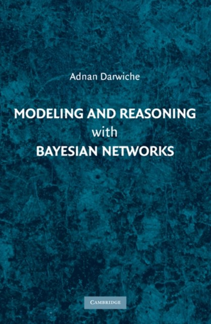 Modeling and Reasoning with Bayesian Networks