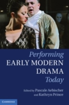 (ebook) Performing Early Modern Drama Today