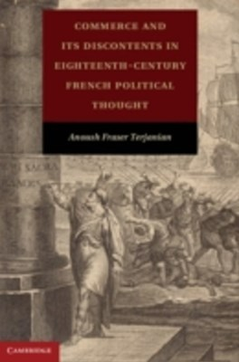 Commerce and its Discontents in Eighteenth-Century French Political Thought