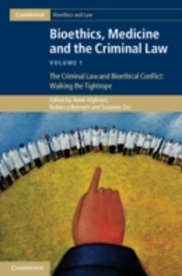 Bioethics, Medicine and the Criminal Law: Volume 1, The Criminal Law and Bioethical Conflict: Walking the Tightrope