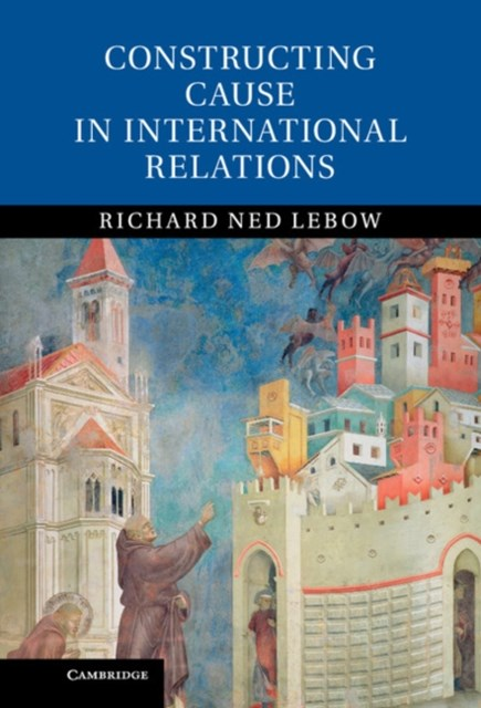 (ebook) Constructing Cause in International Relations
